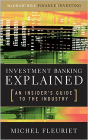 Investment Banking Explained: An Insider's Guide to the Industry: An Insider's Guide to the Industry - Michel Fleuriet