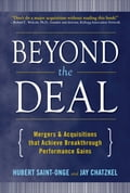 Beyond the Deal: A Revolutionary Framework for Successful Mergers & Acquisitions That Achieve Breakthrough Performance Gains - Hubert Saint-Onge, Jay Chatzkel