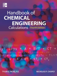 Handbook of Chemical Engineering Calculations, Fourth Edition - Tyler G. Hicks
