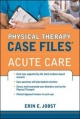 Physical Therapy Case Files: Acute Care - Erin E. Jobst