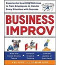 Business Improv: Experiential Learning Exercises to Train Employees to Handle Every Situation with Success - Val Gee