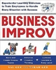 Business Improv: Experiential Learning Exercises to Train Employees to Handle Every Situation with Success - Val Gee; Sarah Gee