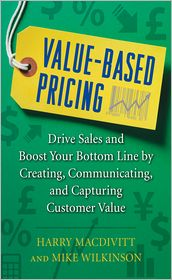 Value-Based Pricing: Drive Sales and Boost Your Bottom Line by Creating, Communicating and Capturing Customer Value - Harry Macdivitt, Mike Wilkinson