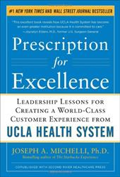 Prescription for Excellence: Leadership Lessons for Creating a World-Class Customer Experience from UCLA Health System - Michelli, Joseph A.