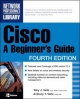 Cisco: A Beginner's Guide, Fourth Edition - Toby Velte;  Anthony Velte