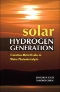 Solar Hydrogen Generation: Transition Metal Oxides in Water Photoelectrolysis - Jinghua Guo, Xiaobo Chen