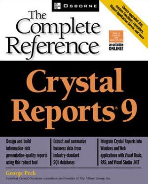 Crystal Reports(R) 9: The Complete Reference - George Peck, Michael Mueller, Lyssa Wald