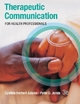Therapeutic Communication for Health Professionals - Cynthia H. Adams; Peter H. Jones