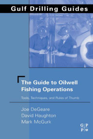 The Guide to Oilwell Fishing Operations: Tools, Techniques, and Rules of Thumb - Joe P. DeGeare