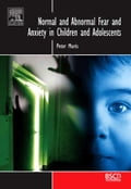 Normal and Abnormal Fear and Anxiety in Children and Adolescents - Muris, Peter