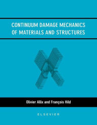 Continuum Damage Mechanics of Materials and Structures - O. Allix