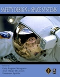 Safety Design for Space Systems - Axel Larsen, Gary E. Musgrave Ph.D, Tommaso Sgobba