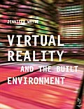 Virtual Reality and the Built Environment - Jennifer Whyte
