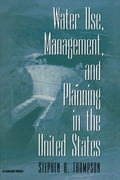 Water Use, Management, and Planning in the United States - Thompson, Stephen A.