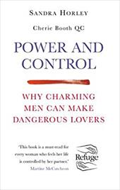 Power and Control: Why Charming Men Can Make Dangerous Lovers - Horley, Sandra / Booth, Cherie