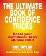 The Ultimate Book of Confidence Tricks: Boost Your Confidence to an All-Time High