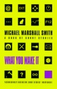What You Make It: Selected Short Stories - Michael Marshall Smith