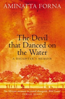 The Devil That Danced on the Water - Aminatta Forna