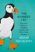 The Seabird's Cry: The Lives and Loves of Puffins, Gannets and Other Ocean Voyagers - Adam Nicolson, Kate Boxer