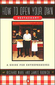 How to Open Your Own Restaurant: A Guide for Entrepreneurs - Richard Ware