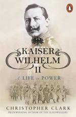 Kaiser Wilhelm II - Christopher Clark