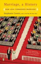 Marriage, a History: How Love Conquered Marriage - Coontz, Stephanie