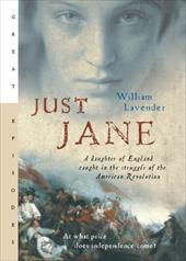 Just Jane: A Daughter of England Caught in the Struggle of the American Revolution - Lavender, William