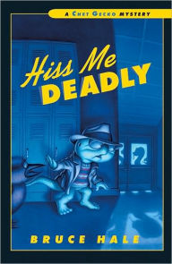 Hiss Me Deadly (Chet Gecko Series) - Bruce Hale