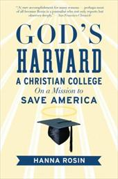 God's Harvard: A Christian College on a Mission to Save America - Rosin, Hanna