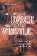 Sometimes We Dance, Sometimes We Wrestle: Embracing the Spiritual Growth of Adolescents