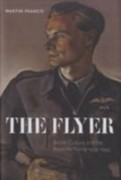 Francis, Martin: Flyer: British Culture and the Royal Air Force 1939-1945