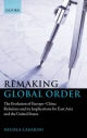 Remaking Global Order: The Evolution of Europe-China Relations and its Implications for East Asia and the United States - Nicola Casarini