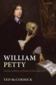 William Petty: And the Ambitions of Political Arithmetic - Ted McCormick