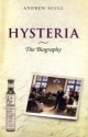 Hysteria: The Biography - Andrew Scull