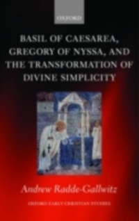 Basil of Caesarea, Gregory of Nyssa, and the Transformation of Divine Simplicity als eBook von Andrew Radde-Gallwitz - OUP Oxford