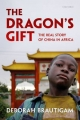 Dragon's Gift: The Real Story of China in Africa - Deborah Brautigam