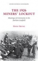 1926 Miners' Lockout: Meanings of Community in the Durham Coalfield - Hester Barron