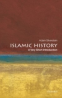 Islamic History: A Very Short Introduction als eBook von Adam J. Silverstein - OUP Oxford