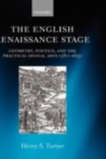 Turner, Henry S.: English Renaissance Stage: Geometry, Poetics, and the Practical Spatial Arts 1580-1630