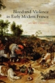 Blood and Violence in Early Modern France - Stuart Carroll