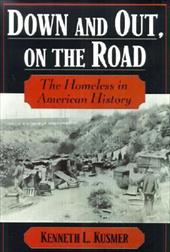 Down & Out, on the Road: The Homeless in American History - Kusmer, Kenneth L.
