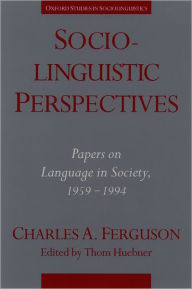 Sociolinguistic Perspectives: Papers on Language in Society, 1959-1994 - Charles Albert Ferguson