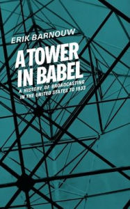 A History of Broadcasting in the United States to 1933: A Tower of Babel - Erik Barnouw
