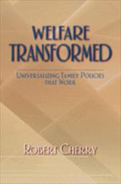 Welfare Transformed: Universalizing Family Policies That Work - Cherry, Robert D.