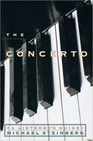 The Concerto: A Listener's Guide Michael Steinberg Author