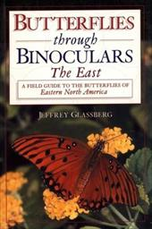 Butterflies Through Binoculars: The East a Field Guide to the Butterflies of Eastern North America - Glassberg, Jeffrey