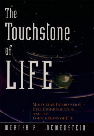 The Touchstone of Life: Molecular Information, Cell Communication, and the Foundations of Life Werner R. Loewenstein Author