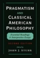 Pragmatism and Classical American Philosophy - John Stuhr