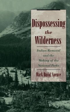 Dispossessing the Wilderness: Indian Removal and the Making of the National Parks - Spence, Mark David