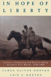 In Hope of Liberty: Culture, Community and Protest Among Northern Free Blacks, 1700-1860 - Horton, James Oliver / Horton, Lois E.